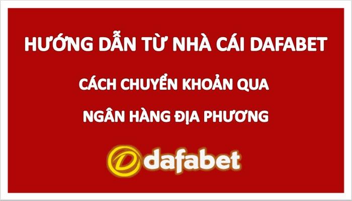 dafabet-tips-cach-chuyen-khoan-qua-ngan-hang-dia-phuong