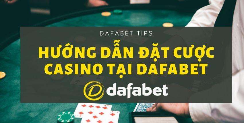 huong-dan-dat-cuoc-casino-dafabet-tips