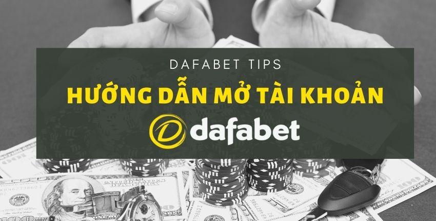 Mở tài khoản Dafabet: Cách tạo tài khoản & nhận tối đa 500k miễn phí